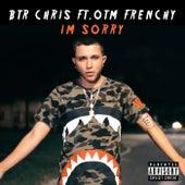 I'm Sorry (Feat. OTM Frenchyy) de OTM Frenchyy BTR Chris