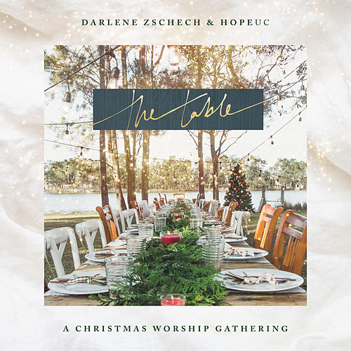 The Table: A Christmas Worship Gathering by Darlene Zschech