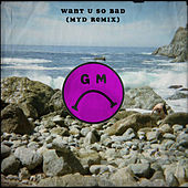 Want U So Bad (Myd Remix) von Gilligan Moss