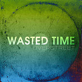 Wasted Time by Over Street