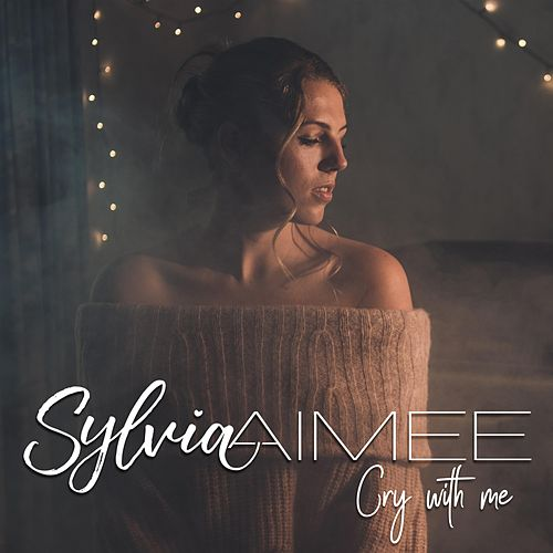 Cry With Me by Sylvia Aimee