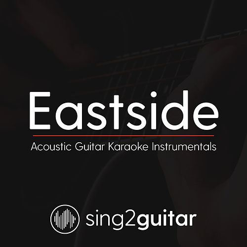 Eastside (Acoustic Guitar Karaoke Instrumentals) by Sing2Guitar