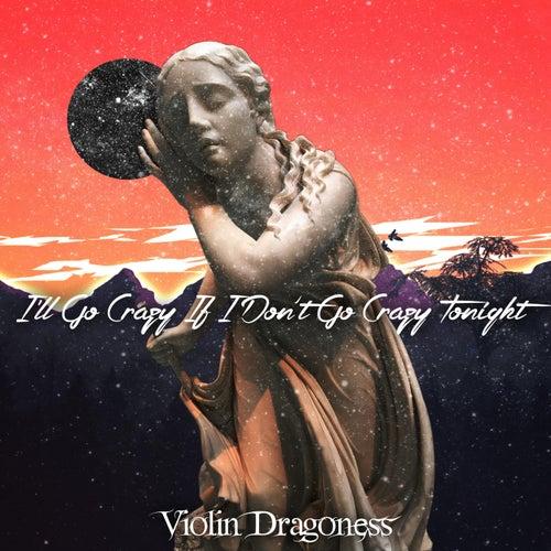 I'll Go Crazy If I Don't Go Crazy Tonight by Violin Dragoness