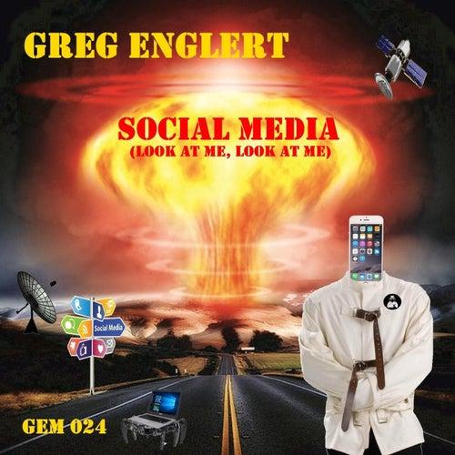 Social Media (Look at Me, Look at Me) by Greg Englert