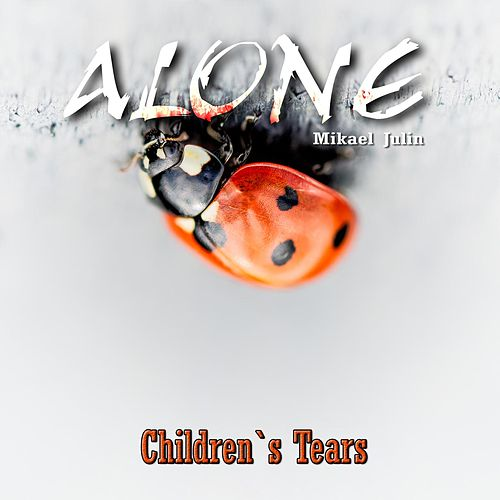 Children`s Tears by ALONE Mikael Julin