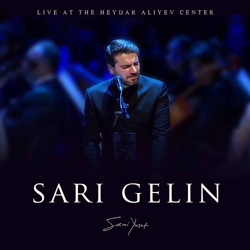 Sari Gelin (Live at the Heydar Aliyev Center) by Sami Yusuf