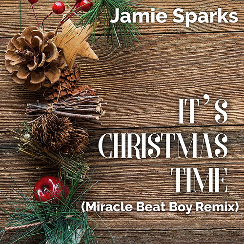 It's Christmas Time (Miracle Beat Boy Remix) by Jamie Sparks