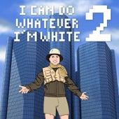 I Can Do Whatever I'm White 2 by Rucka Rucka Ali