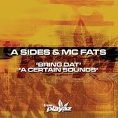 Bring Dat / A Certain Sounds de A Sides