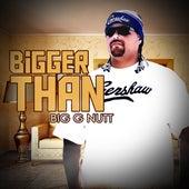 Bigger Than by Big G Nutt