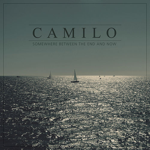 Somewhere Between the End and Now by Camilo