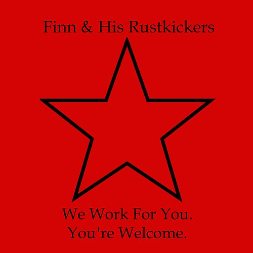 We Work for You. You're Welcome by finn.