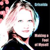 Making a Fool of Myself de Griselda