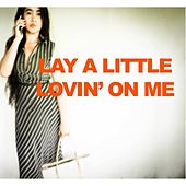 Lay A Little Lovin' On Me by Various Artists
