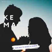 Ven Que Te Deseo a Morir de Kema
