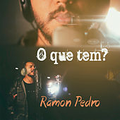 O Que Tem? von Ramon Pedro