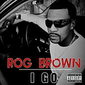 I Go by Rog Brown