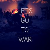 Let's Go to War by The Silence Noise