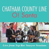 O! Santa (Live From Yep Roc Sawyer Sessions) de Chatham County Line
