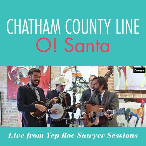 O! Santa (Live From Yep Roc Sawyer Sessions) von Chatham County Line