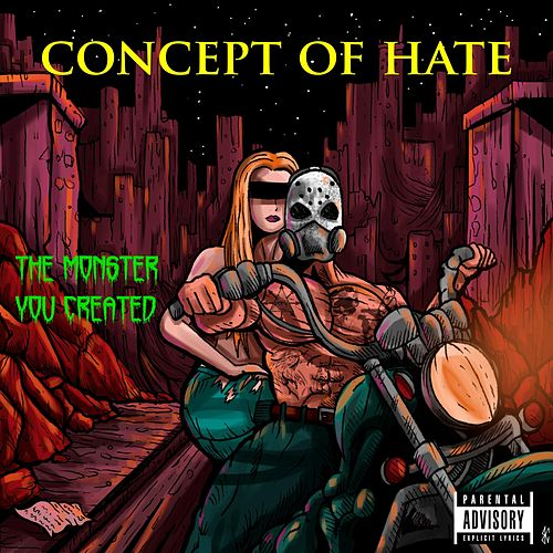The Monster You Created by Concept of Hate