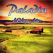 Why Me by Paladin
