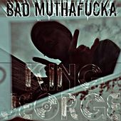Bad Muthafucka by King Jeorge