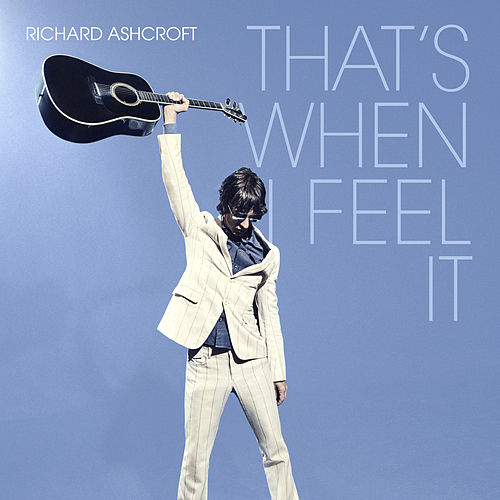 That's When I Feel It by Richard Ashcroft