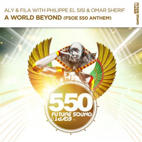 A World Beyond (FSOE550 Anthem) (with Philippe El Sisi & Omar Sherif) von Aly & Fila
