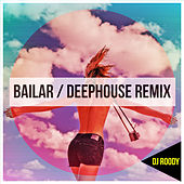 Bailar (DeepHouse Remix) by DJ Roody