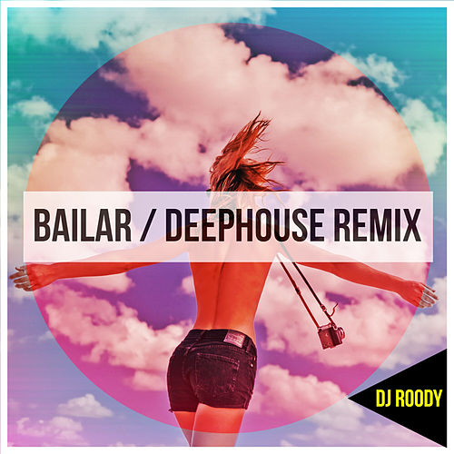 Bailar (DeepHouse Remix) by DJ Roody