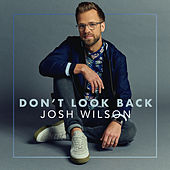 Don't Look Back by Josh Wilson