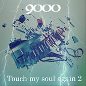 Touch My Soul Again 2 von The 9000