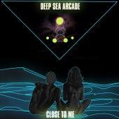 Close To Me by Deep Sea Arcade