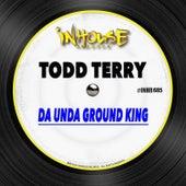 Da Unda Ground King by Todd Terry