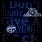 I Don't Give a Fuck (feat. Bizarre) by Yung Q