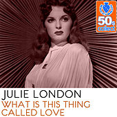 What Is This Thing Called Love (Remastered) - Single by Julie London