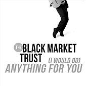 (I Would Do) Anything for You de The Black Market Trust