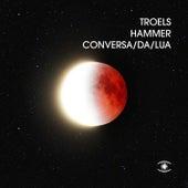 Conversa da Lua by Troels Hammer