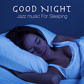 Good Night Jazz Music For Sleeping by Various Artists