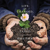 Life Is Changed, Not Ended: Songs of Hope & Encouragement de Paul Tate