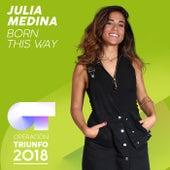 Born This Way (Operación Triunfo 2018) de Julia Medina