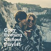 Cosy Evening Chillout Playlist by Various Artists