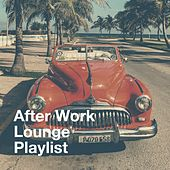After Work Lounge Playlist by Various Artists