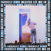 Heaven Let Me In by Friendly Fires