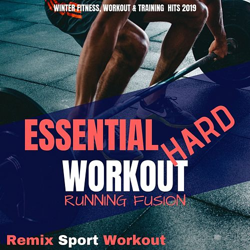 Essential Hard Workout Fitness Running Fusion (Winter Fitness, Workout & Training Hits 2019) by Remix Sport Workout