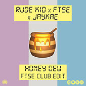 Honey Dew (FTSE Club Edit) by Rude Kid