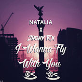 I Wanna Fly With You by Natalia x Jhony Rx