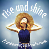 Rise and Shine: 20 Good Morning and Breakfast Songs de Various Artists