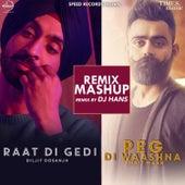 Raat Di Gedi / Peg Di Waashna Mashup (Dj Hans Remix) - Single by Diljit Dosanjh